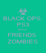 BLACK OPS  PS3 WITH  FRIENDS  ZOMBIES - Personalised Poster A4 size