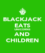 BLACKJACK EATS UNICORNS AND CHILDREN - Personalised Poster A4 size