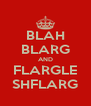 BLAH BLARG AND FLARGLE SHFLARG - Personalised Poster A4 size