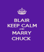 BLAIR KEEP CALM AND MARRY CHUCK  - Personalised Poster A4 size