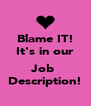 Blame IT! It's in our  Job  Description! - Personalised Poster A4 size