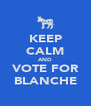 KEEP CALM AND VOTE FOR BLANCHE - Personalised Poster A4 size