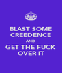 BLAST SOME CREEDENCE AND GET THE FUCK OVER IT - Personalised Poster A4 size