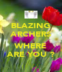 BLAZING ARCHERS  WHERE ARE YOU ? - Personalised Poster A4 size