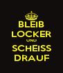BLEIB LOCKER UND SCHEISS DRAUF - Personalised Poster A4 size