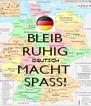 BLEIB RUHIG DEUTSCH MACHT  SPASS! - Personalised Poster A4 size
