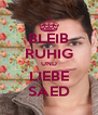 BLEIB RUHIG UND LIEBE SAED - Personalised Poster A4 size