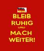 BLEIB RUHIG UND  MACH  WEITER! - Personalised Poster A4 size
