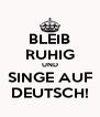 BLEIB RUHIG UND SINGE AUF DEUTSCH! - Personalised Poster A4 size