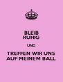 BLEIB RUHIG UND TREFFEN WIR UNS AUF MEINEM BALL - Personalised Poster A4 size