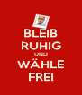 BLEIB RUHIG UND WÄHLE FREI - Personalised Poster A4 size