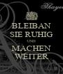 BLEIBAN SIE RUHIG UND MACHEN WEITER - Personalised Poster A4 size