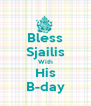 Bless Sjailis With His B-day - Personalised Poster A4 size