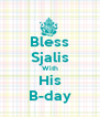 Bless Sjalis With His B-day - Personalised Poster A4 size