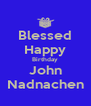 Blessed Happy Birthday John Nadnachen - Personalised Poster A4 size