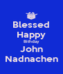 Blessed Happy Bithday John Nadnachen - Personalised Poster A4 size