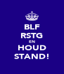 BLF RSTG EN HOUD STAND! - Personalised Poster A4 size