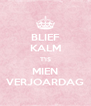 BLIEF KALM T'IS MIEN VERJOARDAG - Personalised Poster A4 size