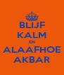 BLIJF KALM EN ALAAFHOE AKBAR - Personalised Poster A4 size