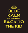 BLIJF KALM EN GA NAAR BACK TO THE KID - Personalised Poster A4 size