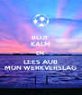 BLIJF KALM EN  LEES AUB MIJN WERKVERSLAG - Personalised Poster A4 size