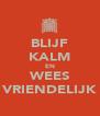BLIJF KALM EN WEES VRIENDELIJK - Personalised Poster A4 size