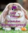 blijf  kalm en zoek op youtube Vampiertjeeee - Personalised Poster A4 size