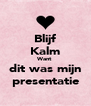 Blijf Kalm Want   dit was mijn  presentatie - Personalised Poster A4 size
