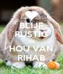 BLIJF RUSTIG EN HOU VAN RIHAB - Personalised Poster A4 size