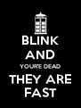 BLINK AND YOUR'E DEAD THEY ARE FAST - Personalised Poster A4 size