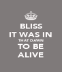 BLISS IT WAS IN THAT DAWN TO BE ALIVE - Personalised Poster A4 size