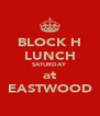 BLOCK H LUNCH SATURDAY at EASTWOOD - Personalised Poster A4 size