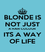 BLONDE IS NOT JUST A HAIR COLOUR ITS A WAY OF LIFE - Personalised Poster A4 size