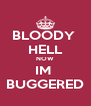 BLOODY  HELL NOW IM  BUGGERED - Personalised Poster A4 size