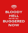 BLOODY HELL WE'RE ALL BUGGERED NOW - Personalised Poster A4 size