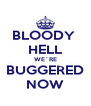 BLOODY  HELL WE´RE BUGGERED NOW - Personalised Poster A4 size