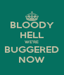 BLOODY HELL WE'RE BUGGERED NOW - Personalised Poster A4 size