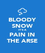 BLOODY SNOW IT'S A PAIN IN THE ARSE - Personalised Poster A4 size