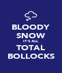 BLOODY SNOW IT'S ALL TOTAL BOLLOCKS - Personalised Poster A4 size