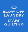 BLOW OFF LAUNDRY AND START QUILTING - Personalised Poster A4 size