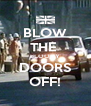 BLOW THE  BLOODY DOORS OFF! - Personalised Poster A4 size