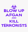 BLOW UP AFGAN AND KILL TERRORISTS - Personalised Poster A4 size