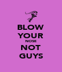 BLOW YOUR NOSE NOT GUYS - Personalised Poster A4 size