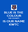BLUE IS THE  COLOUR THE COUNTY IS OUR NAME KWTC - Personalised Poster A4 size