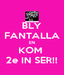 BLY FANTALLA EN KOM  2e IN SER!! - Personalised Poster A4 size