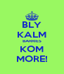 BLY KALM BARRIES KOM MORE! - Personalised Poster A4 size