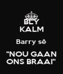 "BLY KALM Barry sê ""NOU GAAN ONS BRAAI"" - Personalised Poster A4 size"