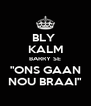 "BLY  KALM BARRY SE ""ONS GAAN NOU BRAAI"" - Personalised Poster A4 size"