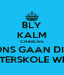 BLY KALM CHARLIES ONS GAAN DIE INTERSKOLE WEN - Personalised Poster A4 size