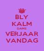 BLY KALM DAME VERJAAR VANDAG - Personalised Poster A4 size